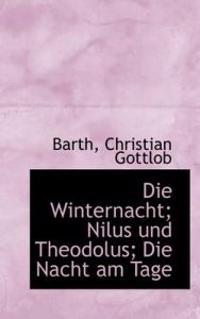 Die Winternacht; Nilus Und Theodolus; Die Nacht Am Tage