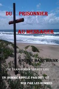 Du Prisonnier Au Messager: Une Transformation Eut Lieu