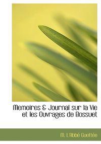 Memoires & Journal Sur La Vie Et Les Ouvrages de Bossuet