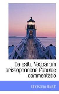 de Exitu Vesparum Aristophaneae Fabulae Commentatio