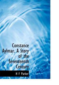 Constance Aylmar. a Story of the Seventeenth Century
