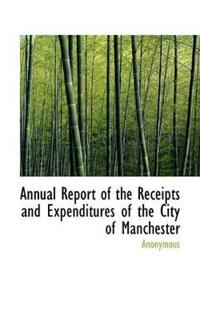 Annual Report of the Receipts and Expenditures of the City of Manchester