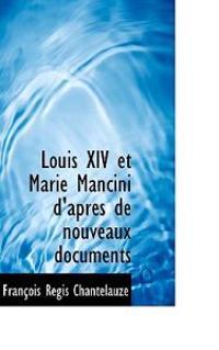 Louis XIV Et Marie Mancini D'Apr?'s de Nouveaux Documents