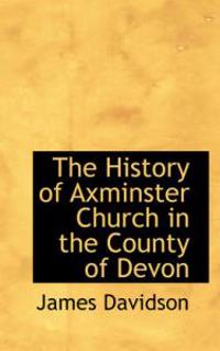 The History of Axminster Church in the County of Devon
