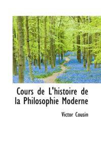 Cours de L'Histoire de La Philosophie Moderne