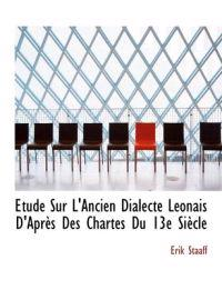 Tude Sur L'Ancien Dialecte L Onais D'Apr?'s Des Chartes Du 13e Si Cle