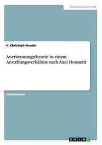 Anerkennungstheorie in Einem Anstellungsverhaltnis Nach Axel Honneth
