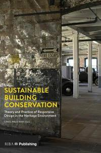 Sustainable building conservation - theory and practice of responsive desig