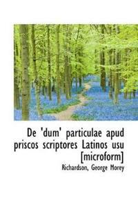 de 'Dum' Particulae Apud Priscos Scriptores Latinos Usu [Microform]