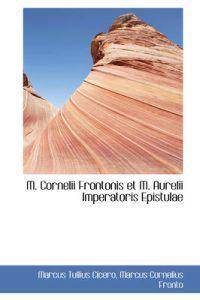 M. Cornelii Frontonis Et M. Aurelii Imperatoris Epistulae