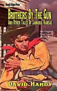 Brothers by the Gun and Other Tales of Samaria, Kansas