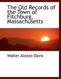 The Old Records of the Town of Fitchburg, Massachusetts