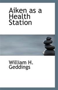 Aiken as a Health Station