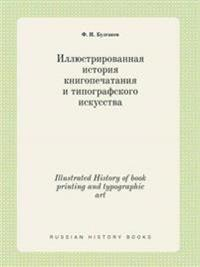 Illustrated History of Book Printing and Typographic Art