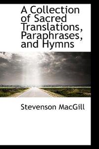 A Collection of Sacred Translations, Paraphrases, and Hymns