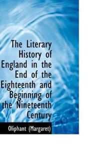 The Literary History of England in the End of the Eighteenth and Beginning of the Nineteenth Century