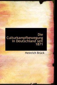 Die Culturkampfbewegung in Deutschland Seit 1871