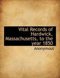 Vital Records of Hardwick, Massachusetts, to the Year 1850