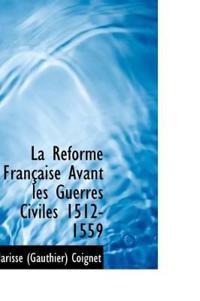 La R Forme Fran Aise Avant Les Guerres Civiles 1512-1559