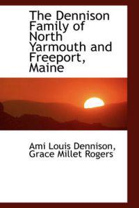 The Dennison Family of North Yarmouth and Freeport, Maine