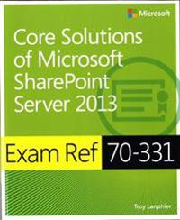 Exam Ref 70-331 Core Solutions of Microsoft Sharepoint Server 2013 (MCSE)