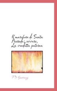 Il Marchese Di Santa Prassede; Ovvero, La Vendetta Paterna