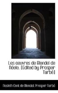 Les Oeuvres de Blondel de Neele. [Edited by Prosper Tarbe]