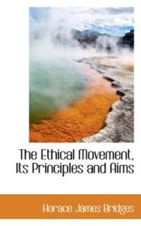 The Ethical Movement, Its Principles and Aims