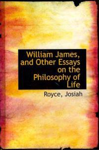 William James, and Other Essays on the Philosophy of Life