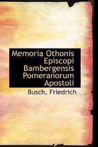 Memoria Othonis Episcopi Bambergensis Pomeranorum Apostoli