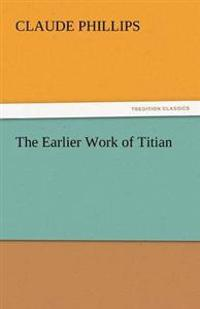 The Earlier Work of Titian