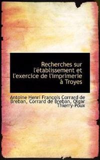 Recherches Sur L' Tablissement Et L'Exercice de L'Imprimerie Troyes