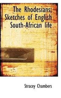 The Rhodesians; Sketches of English South-African Life