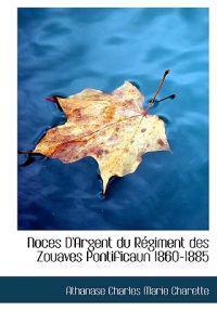 Noces D'Argent Du R Giment Des Zouaves Pontificaun 1860-1885