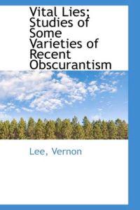Vital Lies; Studies of Some Varieties of Recent Obscurantism