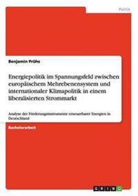 Energiepolitik Im Spannungsfeld Zwischen Europaischem Mehrebenensystem Und Internationaler Klimapolitik in Einem Liberalisierten Strommarkt