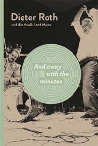 Dieter Roth: And Away with the Minutes: Dieter Roth and Music