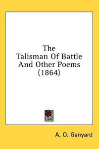 The Talisman Of Battle And Other Poems (1864)