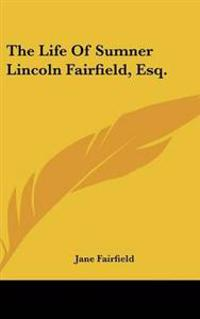 Life Of Sumner Lincoln Fairfield, Esq.