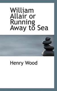 William Allair or Running Away to Sea