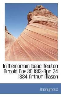 In Memoriam Isaac Newton Arnold Nov 30 1813-Apr 24 1884 Arthur Mason
