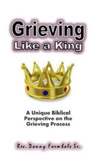 Grieving Like a King: A Biblical Glance of the Grieving Process