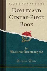 Doyley and Centre-Piece Book (Classic Reprint)