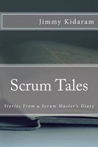 Scrum Tales: Stories from a Scrum Master's Diary