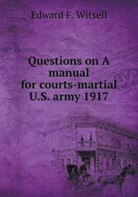 Questions on a Manual for Courts-Martial U.S. Army 1917