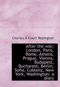 After the War; London, Paris, Rome, Athens, Prague, Vienna, Budapest, Bucharest, Berlin, Sofia, Cobl