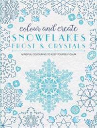 Colour and Create: Snowflakes, Frost and Crystals