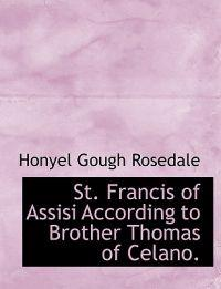 St. Francis of Assisi According to Brother Thomas of Celano.
