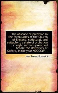 The Absence of Precision in the Formularies of the Church of England, Scriptural, and Suitable to a