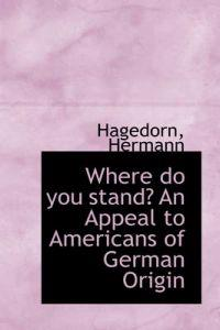 Where Do You Stand? an Appeal to Americans of German Origin